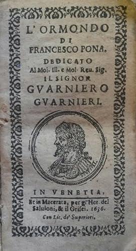 L'ORMONDO. Dedicato al Sig. Guarniero Guarnieri.: PONA Francesco.