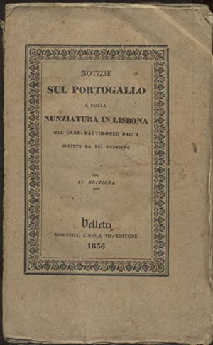 NOTIZIE SUL PORTOGALLO. Con una breve Relazione della Nunziatura di Lisbona dall'anno 1795 all...