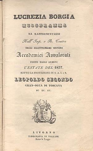 LUCREZIA BORGIA (1833). Melodramma in due atti di Felice Romani da rappresentarsi nell'Imp. e ...