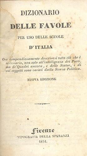 DIZIONARIO DELLE FAVOLE. Per uso delle Scuole d'Italia. Ove compendiosamente descrivesi tutto ...