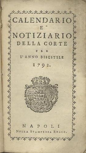 CALENDARIO E NOTIZIARIO DELLA CORTE PER L'ANNO BISESTILE 1792.