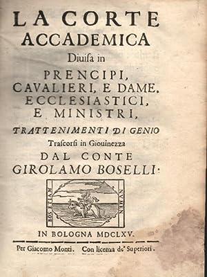 LA CORTE ACCADEMICA. Divisa in Prencipi, Cavalieri, e Dame, Ecclesiastici, e Ministri. ...