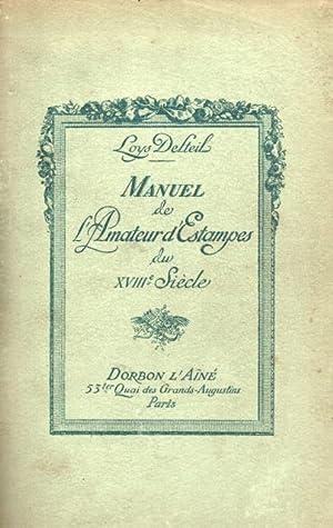 MANUEL DE L'AMATEUR D'ESTAMPES DU XVIII SIÈCLE.: DELTEIL Loys.