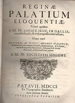 REGINAE PALATIUM ELOQUENTIAE. Primò quidem a R.R. P.P. Sociatis Jesu, in Gallia, exquisito ...