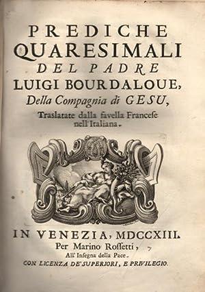 PREDICHE QUARESIMALI. Traslate dalla favella Francese nell'Italiana.: BOURDALOUE Luigi.