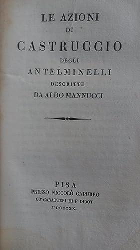 LE AZIONI DI CASTRUCCIO DEGLI ANTELMINELLI. Descritte da Aldo Manucci.: MANNUCCI Aldo (Aldo Manuzio...