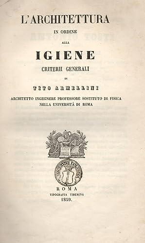 L'ARCHITETTURA IN ORDINE ALL'IGIENE. Criterii generali.: ARMELLINI Tito.