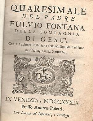 QUARESIMALE DEL PADRE FULVIO FONTANA DELLA COMPAGNIA DI GESU'. Con l'Aggiunta della Serie...
