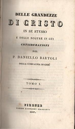 DELLE GRANDEZZE DI CRISTO IN SE STESSO E DELLE NOSTRE IN LUI. Considerazioni.: BARTOLI Daniello.