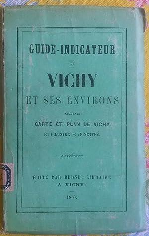 GUIDE - INDICATEUR DE VICHY ET SES ENVIRONS. Contenant carte et plan de Vichy et illustré de...
