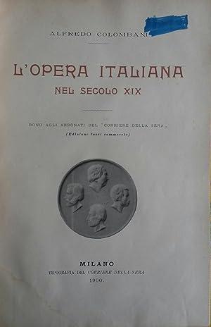 """L'OPERA ITALIANA NEL SECOLO XIX. Dono agli abbonati del """"Corriere della Sera"""". ..."""