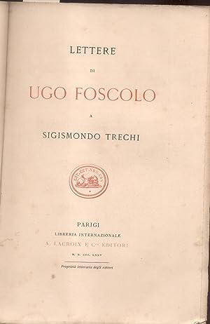 LETTERE DI UGO FOSCOLO A SIGISMONDO TRECHI.: FOSCOLO Ugo.