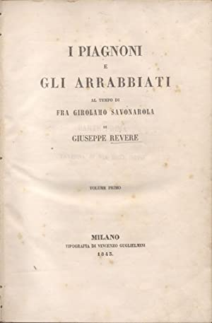 I PIAGNONI E GLI ARRABBIATI AL TEMPO DI GIROLAMO SAVONAROLA.: REVERE Giuseppe.
