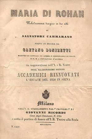 MARIA DI ROHAN (1843). Melodramma tragico in tre atti di Salvadore Cammarano da rappresentarsi nell...