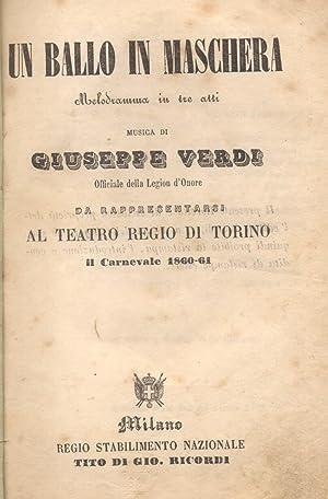 UN BALLO IN MASCHERA (1859). Melodramma in tre Atti di F.M.Piave da rappresentarsi nel Teatro Regio...