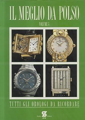 IL MEGLIO DA POLSO. Tutti gli orologi da ricordare. Volume 4°.
