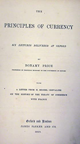 THE PRINCIPLES OF CURRENCY. Six lectures delivered at Oxford.: PRICE Bonamy.