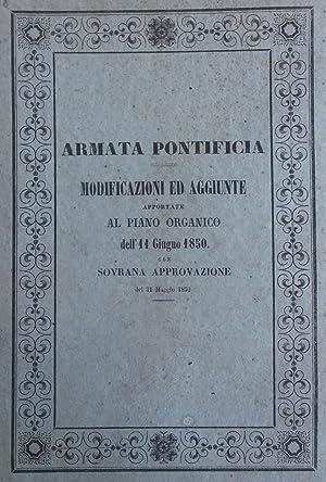 ARMATA PONTIFICIA. Modificazioni ed aggiunte apportate al piano organico dell'11 giugno 1850, ...