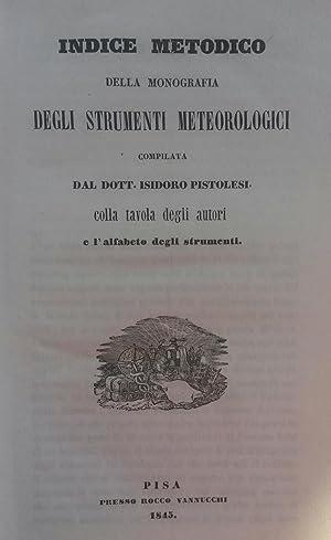 INDICE METODICO DELLA MONOGRAFIA DEGLI STRUMENTI METEOROLOLOGICI.: PISTOLESI Isidoro.