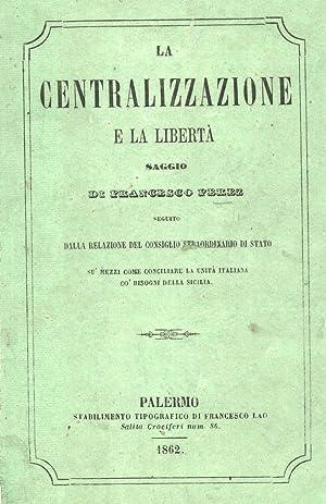 LA CENTRALIZZAZIONE E LA LIBERTA'. Saggio seguito dalla Relazione del Consiglio straordinario ...