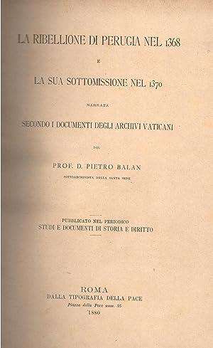 LA RIBELLIONE DI PERUGIA NEL 1368 E LA SUA SOTTOMISSIONE NEL 1370. Narrata secondo i documenti ...