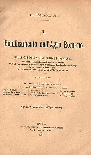 IL BONIFICAMENTO DELL'AGRO ROMANO. Relazione della Commissione d'Inchiesta incaricata ...