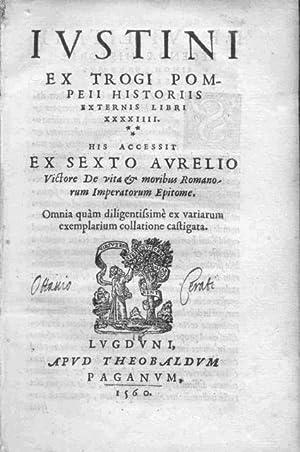 IUSTINI EX TROGI POMPEII HISTORIIS EXTERNIS LIBRI XXXXIIII.: Giuniano Giustino.
