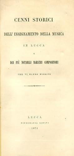 CENNI STORICI DELL'INSEGNAMENTO DELLA MUSICA IN LUCCA. E dei più notabili Maestri ...
