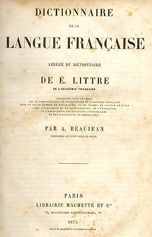 DICTIONNAIRE DE LA LANGUE FRANCAISE. Abregé du dictionnaire de E.Littre.: BEAUJEAN A.