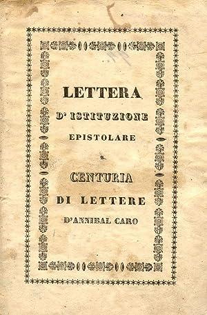 LETTERA D'ISTITUZIONE EPISTOLARE / CENTURIA DI LETTERE DI ANNIBAL CARO.