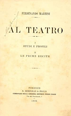 AL TEATRO. Studi e profili; Le prime recite.: MARTINI Ferdinando.