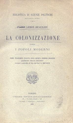 LA COLONIZZAZIONE PRESSO I POPOLI MODERNI.: LEROY-BEAULIEU Paolo.