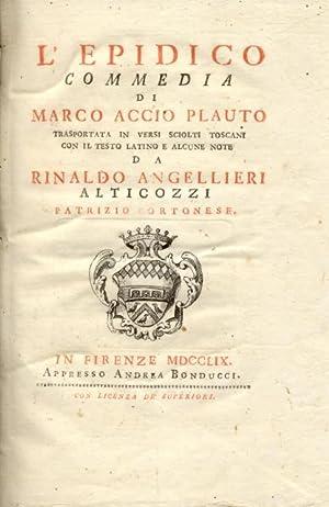 L'EPIDICO. Commedia trasportata in versi sciolti toscani con il testo latino e alcune note da ...