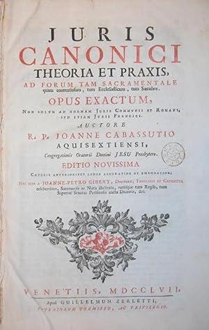 JURIS CANONICI THEORIA ET PRAXIS. Ad Forum tam sacramentale quam contentiosum, tum Ecclesiasticum, ...
