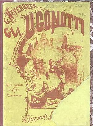 GLI UGONOTTI (1836). Opera in cinque atti. Traduzione italiana. Opera completa per Canto e ...