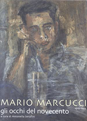 MARIO MARCUCCI, 1910-1992. Gli occhi del Novecento.: SERAFINI Antonella (a