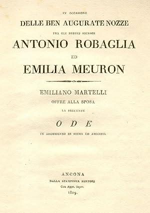 IN OCCASIONE DELLE BEN AUGURATE NOZZE FRA GLI EGREGI SIGNORI ANTONIO ROBAGLIA ED EMILIA MEURON. Ode...