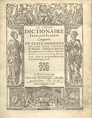 LE GRAND DICTIONAIRE FRANÇOIS-FLAMEN. Augmenté en ceste derniere Edition d'une ...