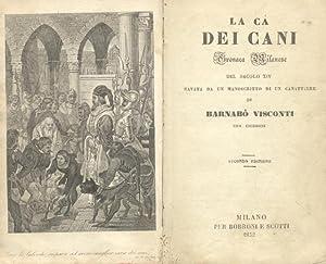 LA CA' DEI CANI. Cronaca milanese del secolo XIV cavata da un manoscritto di un canattiere.: ...