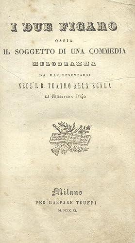 I DUE FIGARO ossia IL SOGGETTO D'UNA COMMEDIA (1839). Melodramma in musica di Felice Romani da...