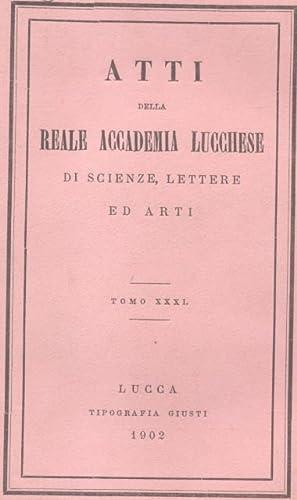 Atti della Reale Accademia Lucchese di Scienze, Lettere ed Arti. Prima serie. Tomo XXXI.