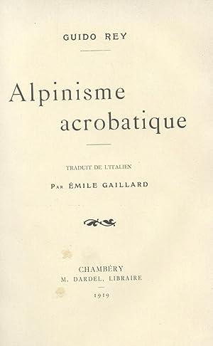 ALPINISME ACROBATIQUE. Traduit de l'Italien par Emile Gaillard.: REY Guido.