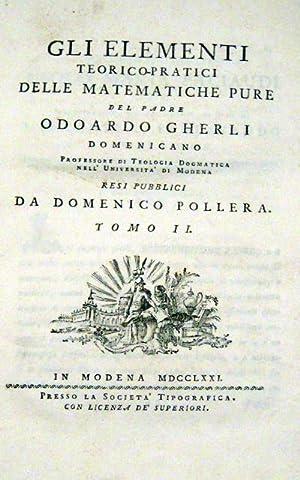 GLI ELEMENTI TEORICO-PRATICI DELLE MATEMATICHE PURE. 1771-1772.: GHERLI Odoardo.