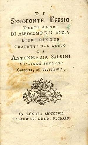 DEGLI AMORI DI ABROCOME E D'ANZIA. Libri cinque, tradotti dal greco da Antonmaria Salvini.: ...