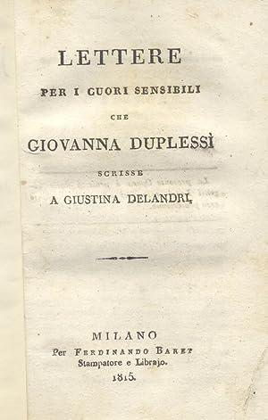 LETTERE PER I CUORI SENSIBILI CHE GIOVANNA DUPLESSI' SCRISSE A GIUSTINA DELANDRI.: DUPLESSI' ...