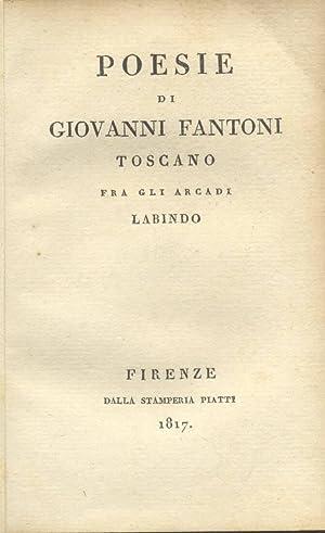 POESIE DI GIOVANNI FANTONI TOSCANO TRA GLI ARCADI LABINDO.: FANTONI Giovanni.