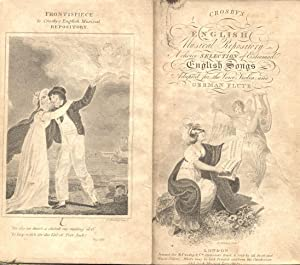 CROSBY'S ENGLISH MUSICAL REPOSITORY. A Choice Selection of Esteemend English Songs, Adapted ...