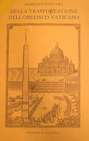 DELLA TRASPORTATIONE DELL'OBELISCO VATICANO. Ristampa anastatica dell'edizione 1590-1604....