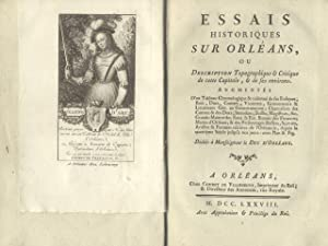 ESSAIS HISTORIQUES SUR ORLÉANS. Ou Description Topographique & Critique de cette ...