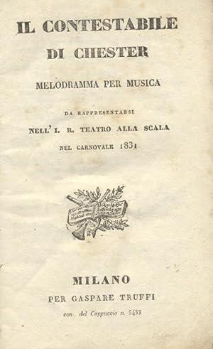 IL CONTESTABILE DI CHESTER (1829). Melodramma per musica di Domenico Gilardoni da rappresentarsi ...